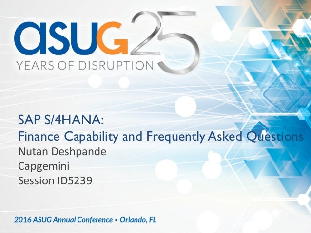 SAP S/4HANA: Finance Capability and Frequently Asked Questions NutanDeshpande Capgemini SessionID5239