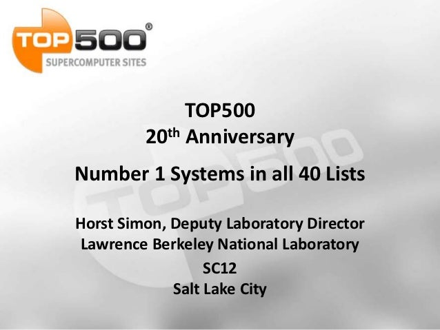 TOP500         20th AnniversaryNumber 1 Systems in all 40 ListsHorst Simon, Deputy Laboratory DirectorLawrence Berkeley Na...