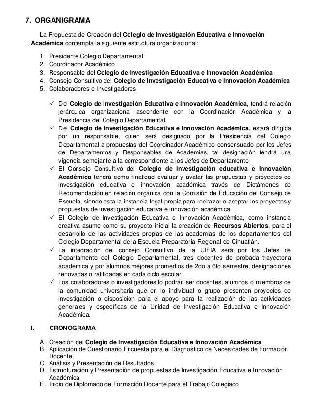 7. ORGANIGRAMA La Propuesta de Creación del Colegio de Investigación Educativa e Innovación Académica contempla la siguien...