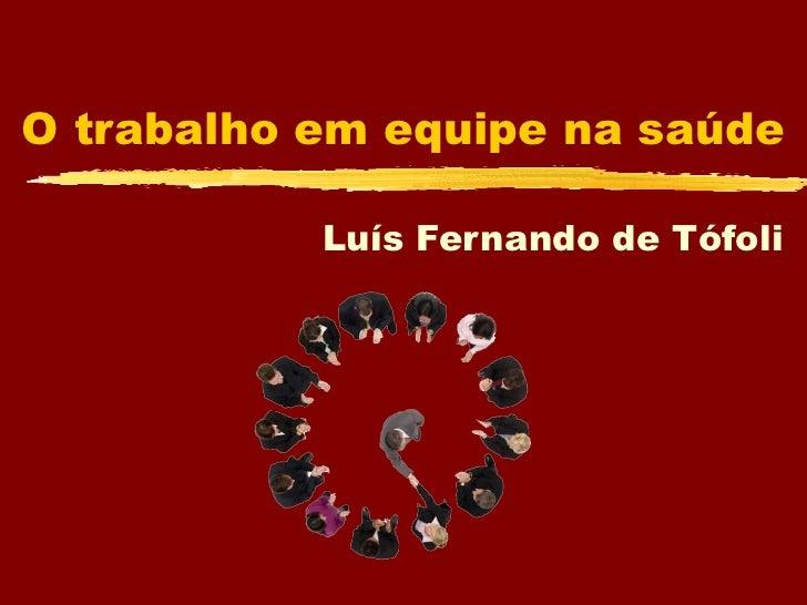 O trabalho em equipe na saúde Luís Fernando de Tófoli