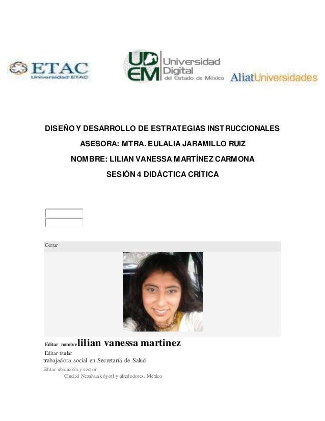 DISEÑO Y DESARROLLO DE ESTRATEGIAS INSTRUCCIONALES ASESORA: MTRA. EULALIA JARAMILLO RUIZ NOMBRE: LILIAN VANESSA MARTÍNEZ C...