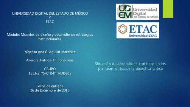 UNIVERSIDAD DIGITAL DEL ESTADO DE MÉXICO Y ETAC Módulo: Modelos de diseño y desarrollo de estrategias instruccionales. Álg...