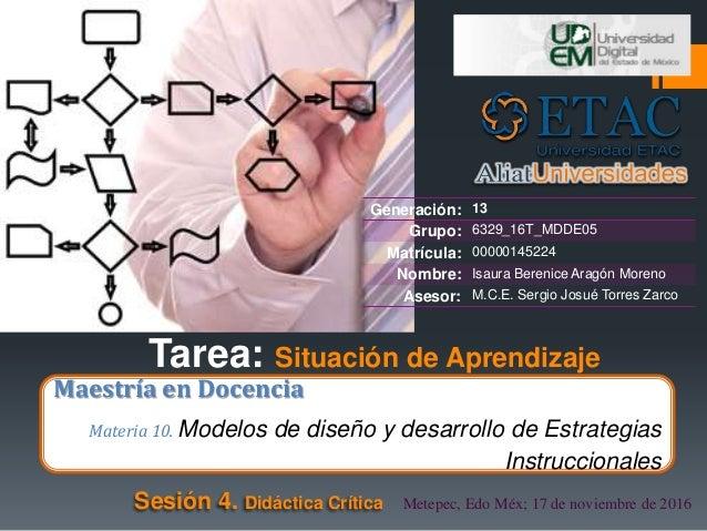Maestría en Docencia Materia 10. Modelos de diseño y desarrollo de Estrategias Instruccionales Metepec, Edo Méx; 17 de nov...
