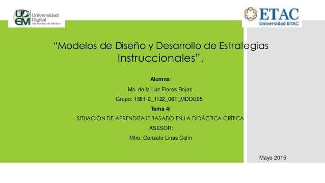 """""""Modelos de Diseño y Desarrollo de Estrategias Instruccionales"""". Alumna: Ma. de la Luz Flores Rojas. Grupo: 1581-2_1122_06..."""