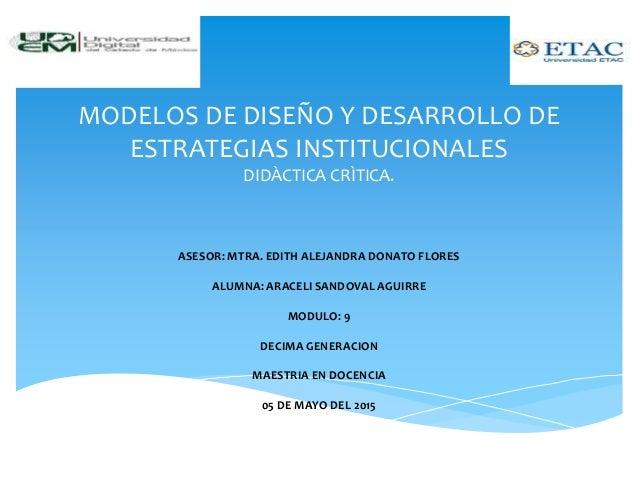 MODELOS DE DISEÑO Y DESARROLLO DE ESTRATEGIAS INSTITUCIONALES DIDÀCTICA CRÌTICA. ASESOR: MTRA. EDITH ALEJANDRA DONATO FLOR...