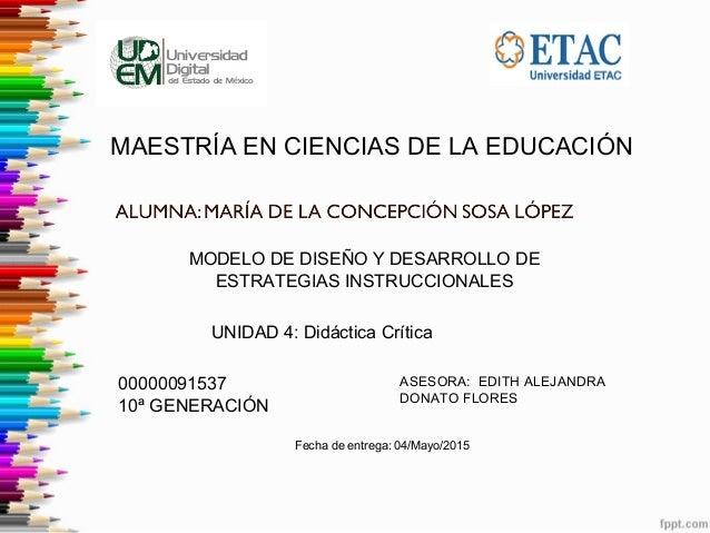 MAESTRÍA EN CIENCIAS DE LA EDUCACIÓN MODELO DE DISEÑO Y DESARROLLO DE ESTRATEGIAS INSTRUCCIONALES UNIDAD 4: Didáctica Crít...