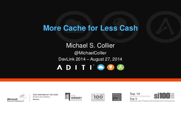 More Cache for Less Cash  Michael S. Collier  @MichaelCollier  DevLink 2014 – August 27, 2014