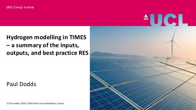 Hydrogen modelling in TIMES – a summary of the inputs, outputs, and best practice RES Paul Dodds 17 December 2020, ETSAP S...
