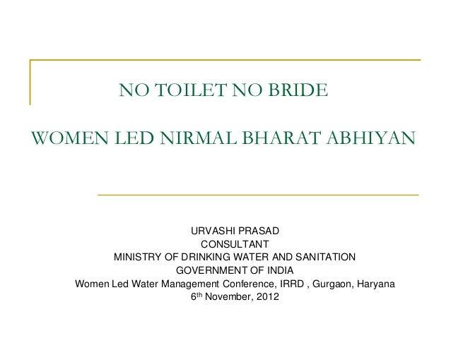 NO TOILET NO BRIDEWOMEN LED NIRMAL BHARAT ABHIYAN                        URVASHI PRASAD                           CONSULTA...