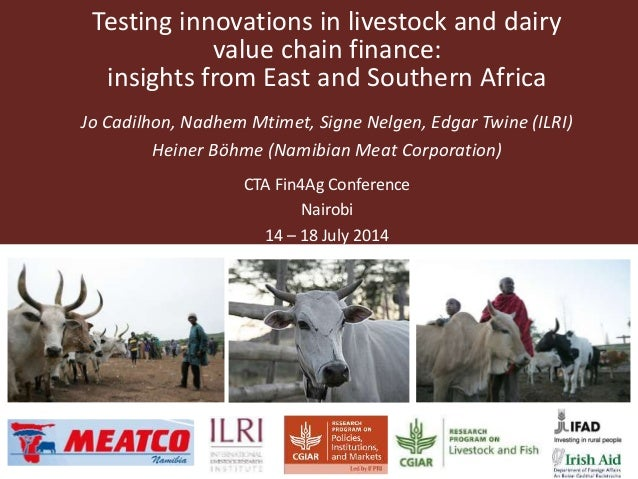 Testing innovations in livestock and dairy value chain finance: insights from East and Southern Africa Jo Cadilhon, Nadhem...