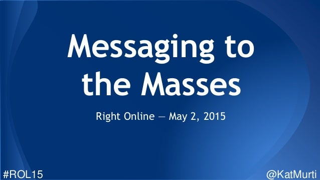 Messaging to the Masses Right Online — May 2, 2015 #ROL15 @KatMurti