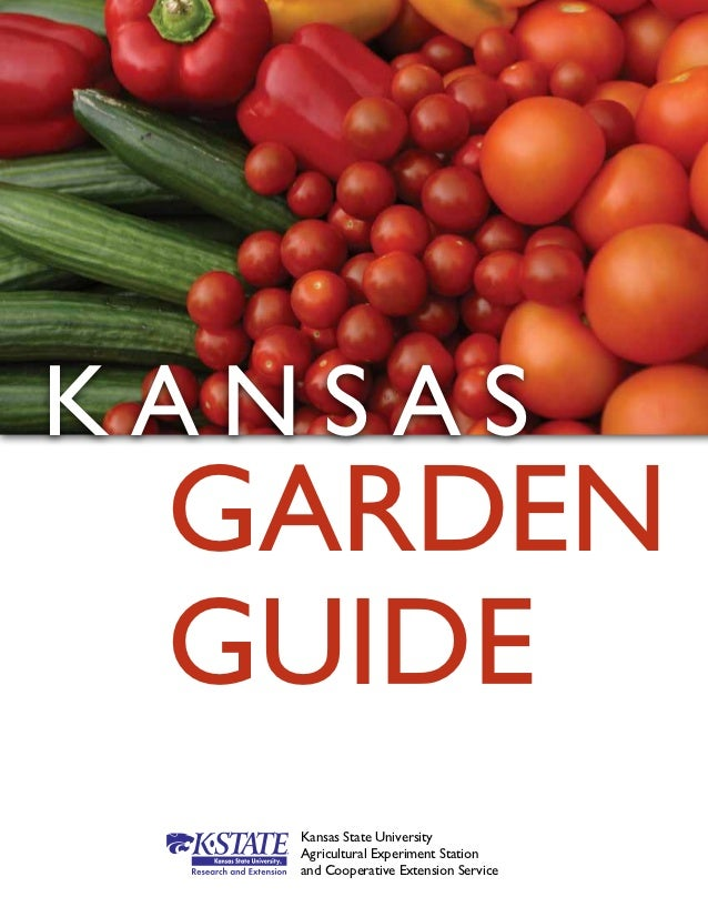 KANSAS GARDEN GUIDE   Kansas State University   Agricultural Experiment Station   and Cooperative Extension Service