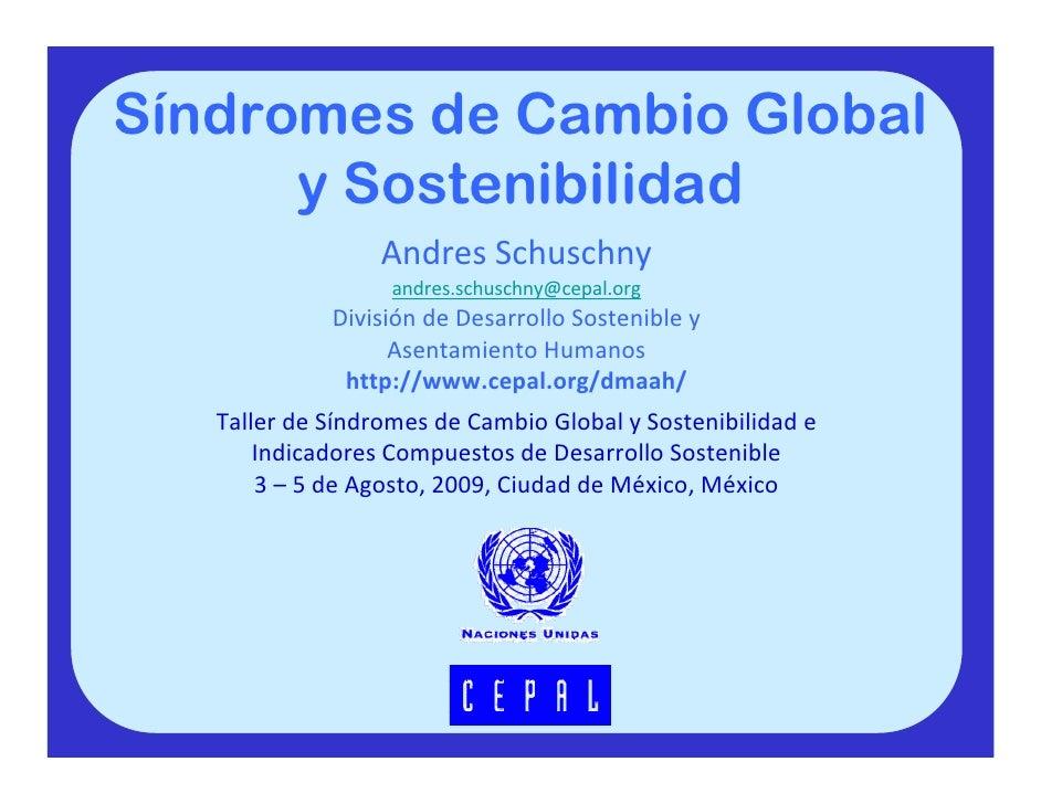 Síndromes de Cambio Global       y Sostenibilidad                   AndresSchuschny                    andres.schuschny@c...