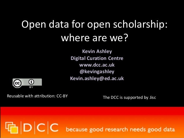 Open data for open scholarship:  where are we?  Kevin Ashley  Digital Curation Centre  www.dcc.ac.uk  @kevingashley  Kevin...