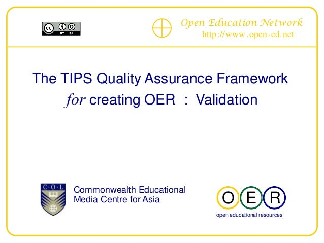 Open Education Network http://www.open- ed.net The TIPS Quality Assurance Framework for creating OER : Validation --------...