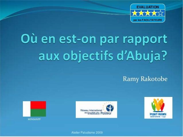 Ramy RakotobeMINSANPFAtelier Paludisme 2009EVALUATIONpar les FACILITATEURS
