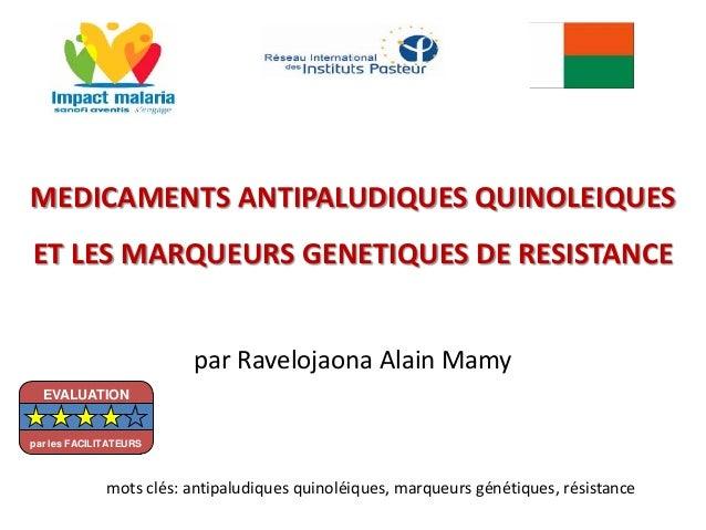 MEDICAMENTS ANTIPALUDIQUES QUINOLEIQUESET LES MARQUEURS GENETIQUES DE RESISTANCEpar Ravelojaona Alain Mamymots clés: antip...