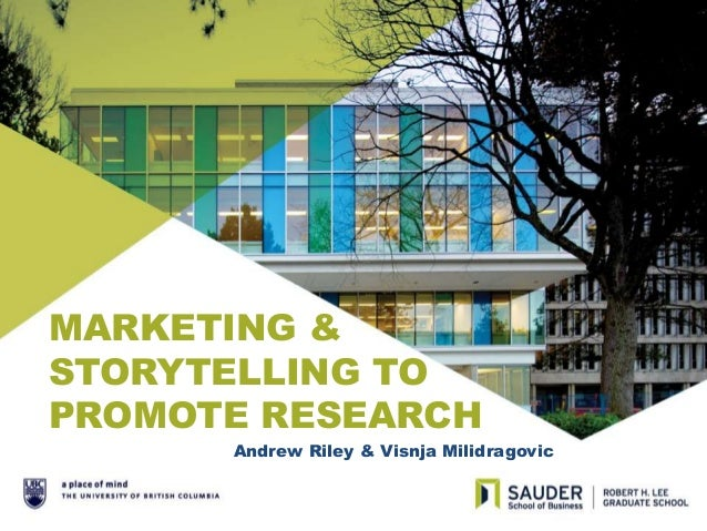 MARKETING & STORYTELLING TO PROMOTE RESEARCH Andrew Riley & Visnja Milidragovic