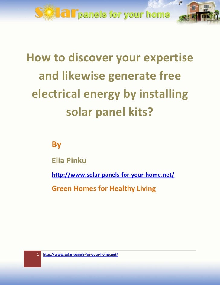 How to discover your expertise  and likewise generate free electrical energy by installing        solar panel kits?       ...