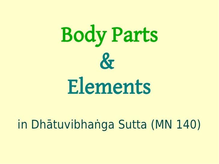 Body Parts           &        Elementsin Dhātuvibhaṅga Sutta (MN 140)