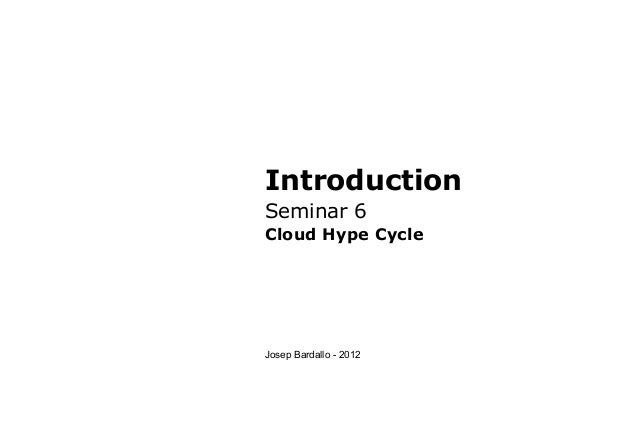 IntroductionSeminar 6Cloud Hype CycleJosep Bardallo - 2012