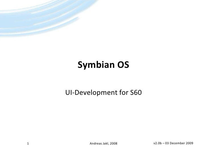 Symbian OS<br />UI-Development for S60<br />1<br />Andreas Jakl, 2008<br />v2.0b – 20 January 2009<br />
