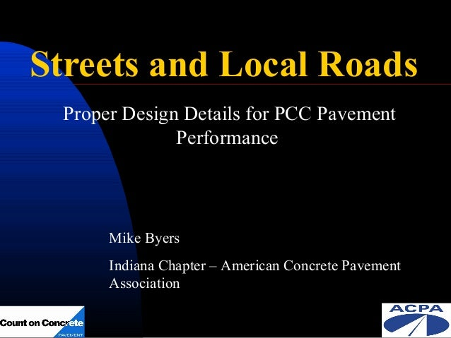 Streets and Local Roads Proper Design Details for PCC Pavement Performance  Mike Byers Indiana Chapter – American Concrete...
