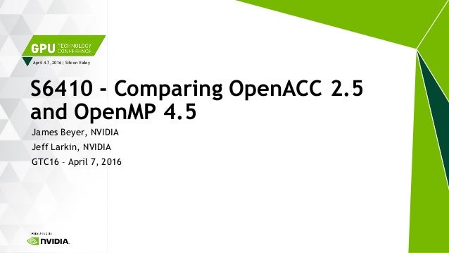 April 4-7, 2016 | Silicon Valley James Beyer, NVIDIA Jeff Larkin, NVIDIA GTC16 – April 7, 2016 S6410 - Comparing OpenACC 2...