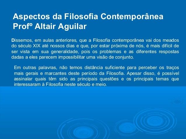 Aspectos da Filosofia Contemporânea  Profº Altair Aguilar  Dissemos, em aulas anteriores, que a Filosofia contemporânea va...