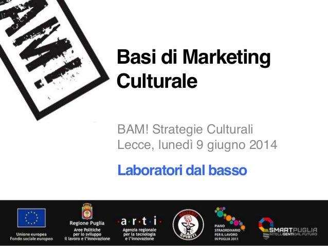 """! BAM! Strategie Culturali! Lecce, lunedì 9 giugno 2014! Basi di Marketing Culturale"""" Laboratori dal basso!"""