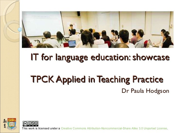 IT for language education: showcase  TPCK Applied in Teaching Practice Dr Paula Hodgson