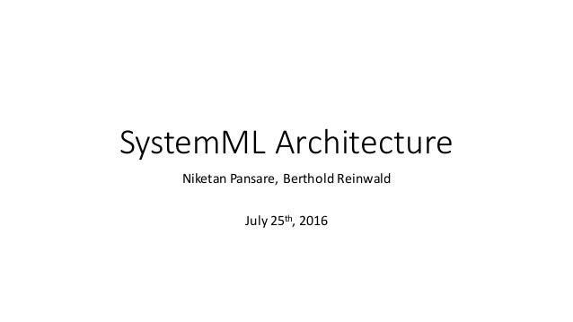 SystemMLArchitecture NiketanPansare,BertholdReinwald July25th,2016