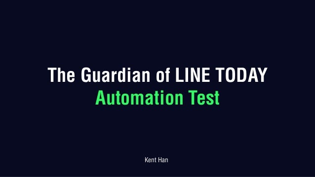 The Guardian of LINE TODAY Automation Test Kent Han
