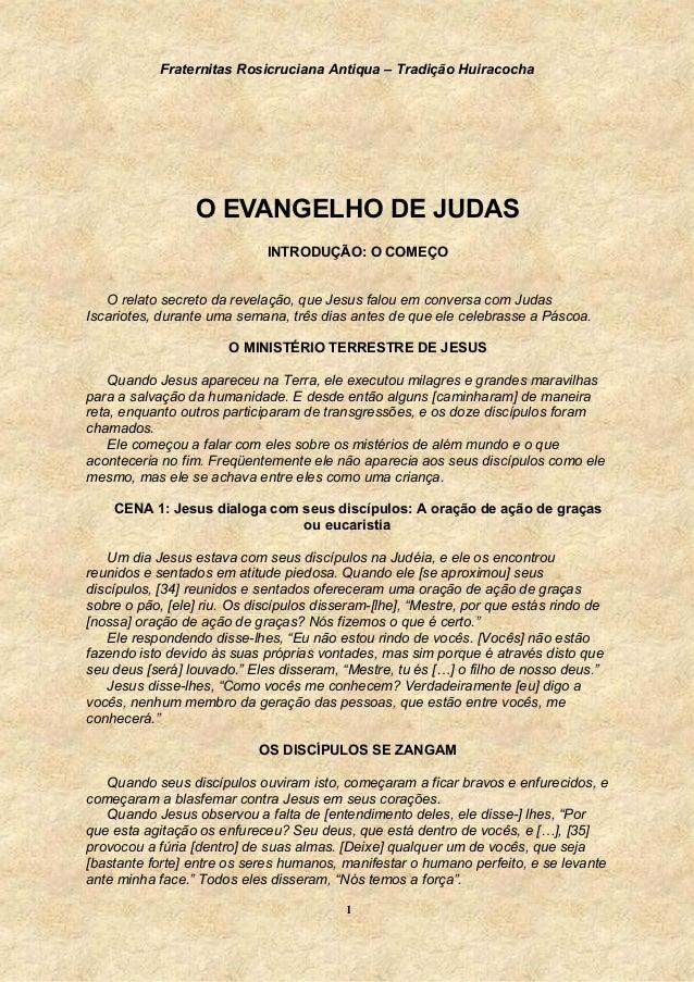 Fraternitas Rosicruciana Antiqua – Tradição Huiracocha 1 O EVANGELHO DE JUDAS INTRODUÇÃO: O COMEÇO O relato secreto da rev...