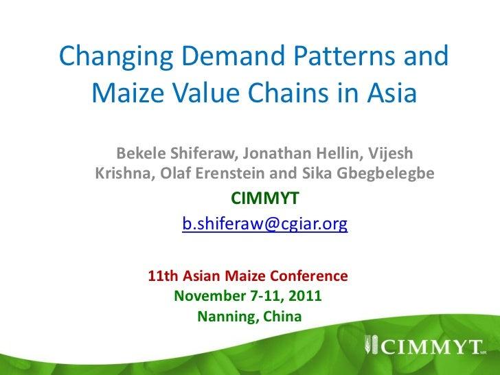 Changing Demand Patterns and  Maize Value Chains in Asia     Bekele Shiferaw, Jonathan Hellin, Vijesh  Krishna, Olaf Erens...