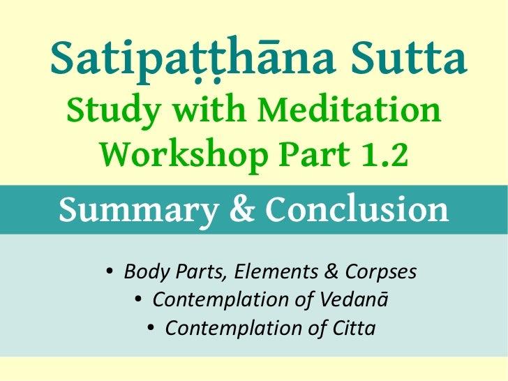 Satipaṭṭhāna SuttaStudy with Meditation  Workshop Part 1.2Summary & Conclusion  ●   Body Parts, Elements & Corpses       ●...
