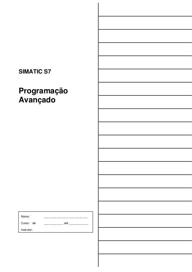 SIMATIC S7 Programação Avançado Nome: ___________________________ Curso: de ____________ até ____________ Instrutor: