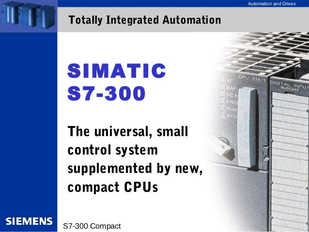 Automation and Drives  Totally Integrated Automation  SIMATIC  S7-300  The universal, small  control system  supplemented ...