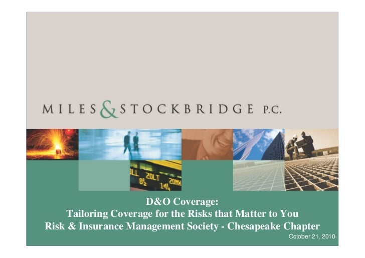D&O Coverage:     Tailoring Coverage for the Risks that Matter to YouRisk & Insurance Management Society - Chesapeake Chap...