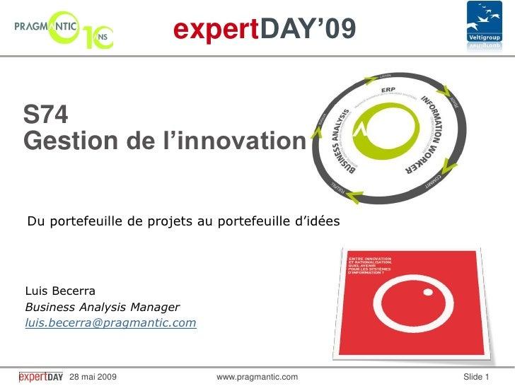 expertDAY'09  S74 Gestion de l'innovation  Du portefeuille de projets au portefeuille d'idées     Luis Becerra Business An...