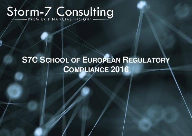 S7C SCHOOL OF EUROPEAN REGULATORY COMPLIANCE 2016