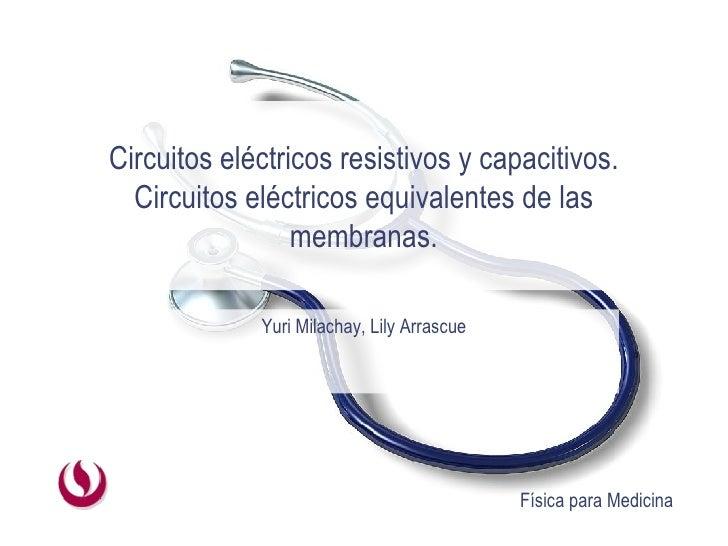 Yuri Milachay, Lily Arrascue Circuitos eléctricos resistivos y capacitivos. Circuitos eléctricos equivalentes de las membr...
