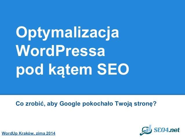 Optymalizacja WordPressa pod kątem SEO Co zrobić, aby Google pokochało Twoją stronę? WordUp Kraków, zima 2014