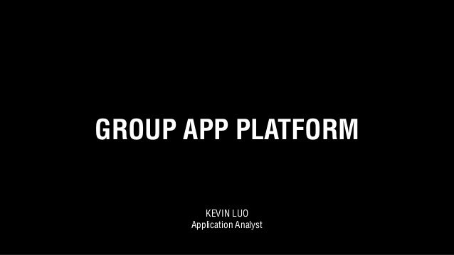 GROUP APP PLATFORM KEVIN LUO Application Analyst