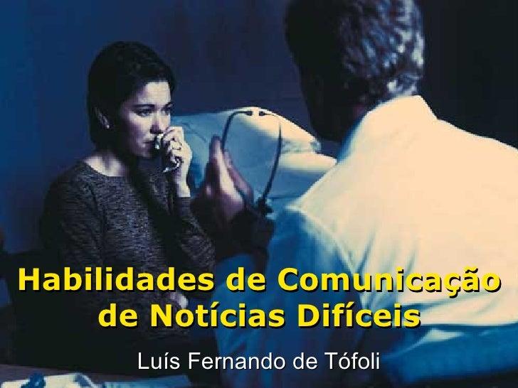 Habilidades de Comunicação    de Notícias Difíceis      Luís Fernando de Tófoli