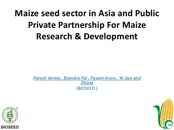 Maize seed sector in Asia and Public  Private Partnership For Maize    Research & Development    Paresh Verma , Bijendra P...