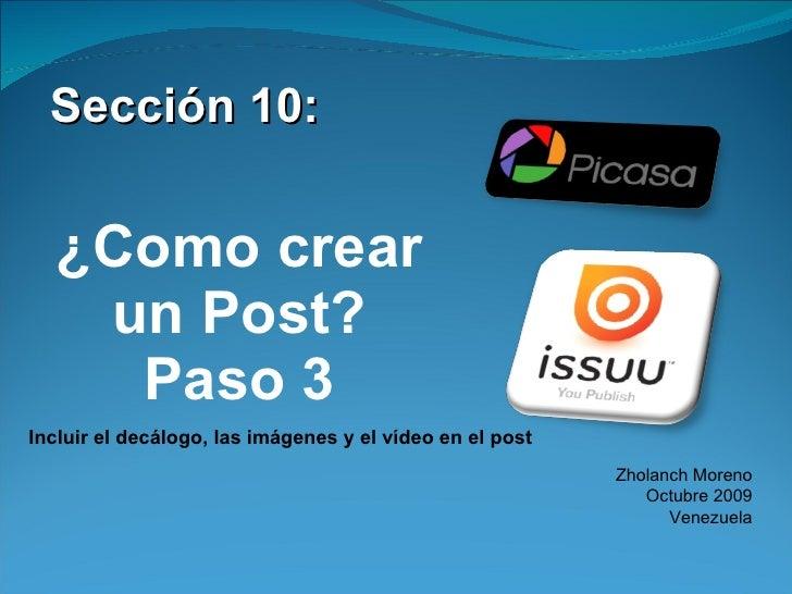<ul><li>Sección 10: </li></ul><ul><li>¿Como crear un Post? Paso 3 </li></ul>Zholanch Moreno Octubre 2009 Venezuela Incluir...