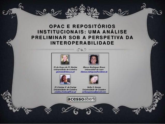 OPAC E REPOSITÓRIOS  INSTITUCIONAIS: UMA ANÁLISE  PRELIMINAR SOB A PERSPETIVA DA  INTEROPERABILIDADE