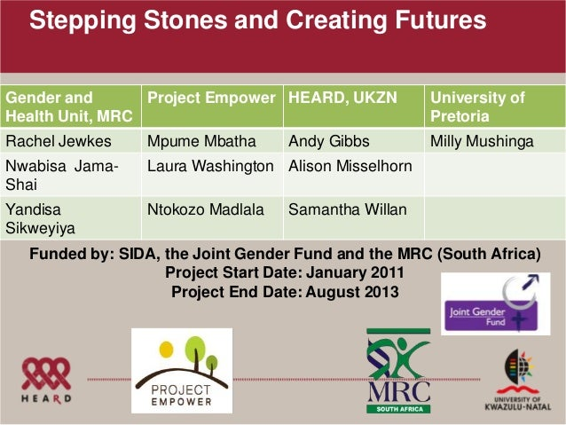 Stepping Stones and Creating FuturesGender and       Project Empower HEARD, UKZN          University ofHealth Unit, MRC   ...