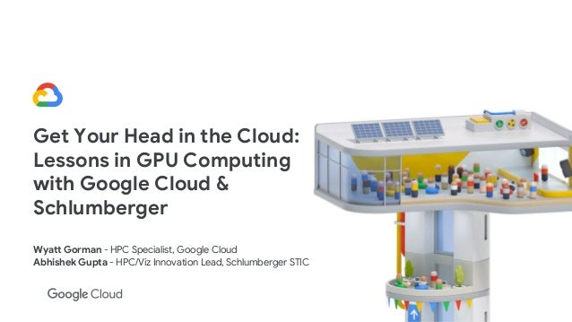 Get Your Head in the Cloud - Lessons in GPU Computing with Schlumberg…